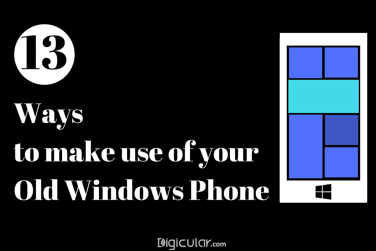 13 Amazing Ways to make use of your Old Windows phone - Digicular